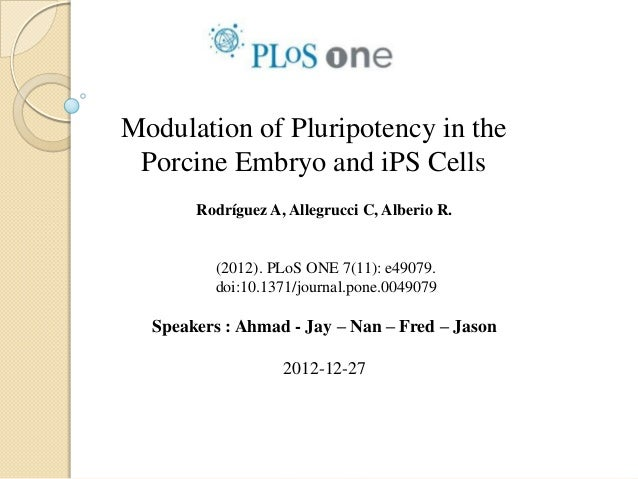 Modulation of Pluripotency in the Porcine Embryo and iPS Cells       Rodríguez A, Allegrucci C, Alberio R.         (2012)....