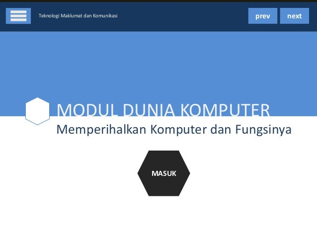 prev  Teknologi Maklumat dan Komunikasi  next  MODUL DUNIA KOMPUTER Memperihalkan Komputer dan Fungsinya MASUK