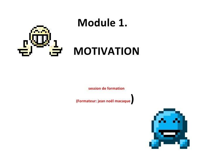 Module 1.  MOTIVATION session de formation (Formateur: jean noël macaque )