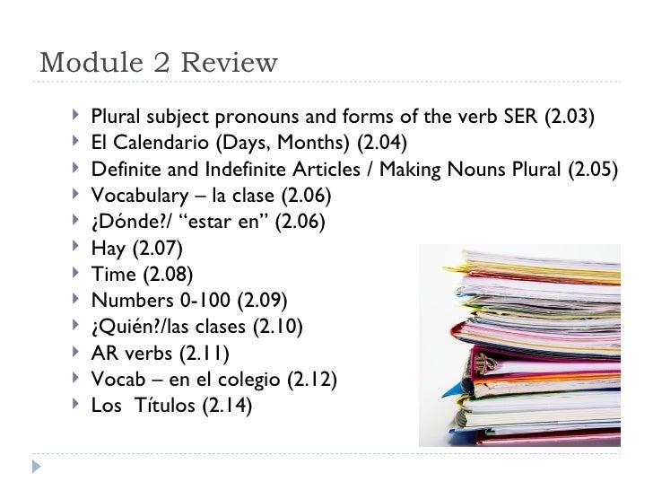 Module 2 Review <ul><li>Plural subject pronouns and forms of the verb SER (2.03) </li></ul><ul><li>El Calendario (Days, Mo...