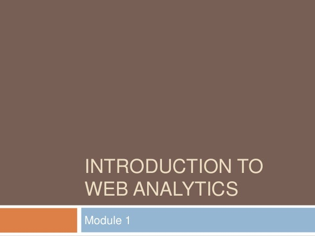 INTRODUCTION TO WEB ANALYTICS Module 1