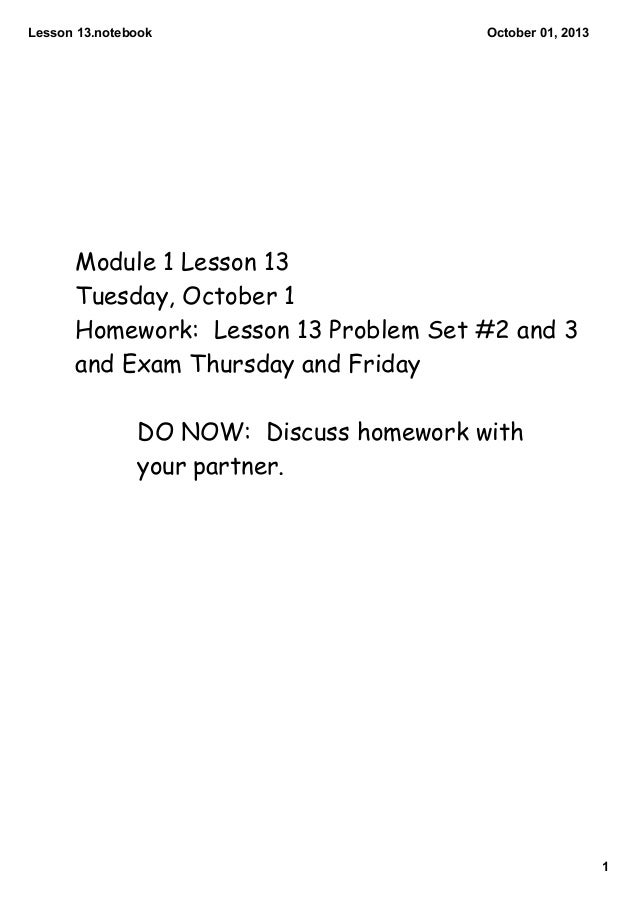 Lesson 13.notebook 1 October 01, 2013 Module 1 Lesson 13 Tuesday, October 1 Homework: Lesson 13 Problem Set #2 and 3 and E...