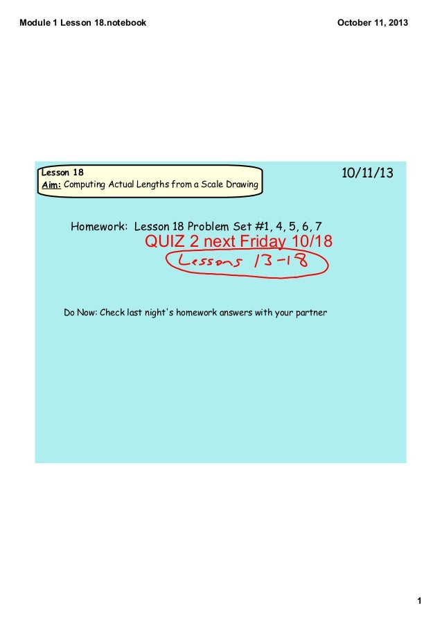 Module 1 Lesson 18.notebook 1 October 11, 2013 Lesson 18 Aim: Computing Actual Lengths from a Scale Drawing 10/11/13 Do No...