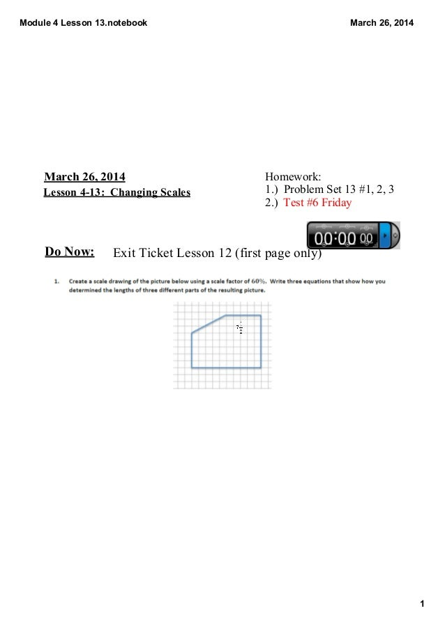 Module 4 Lesson 13.notebook 1 March 26, 2014 March 26, 2014 Lesson 4­13:  Changing Scales Homework: 1.)  Problem Set 13 #1...