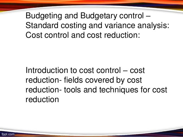 Budgeting and Budgetary control – Standard costing and variance analysis: Cost control and cost reduction:  Introduction t...