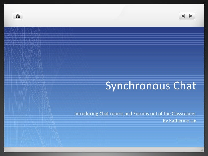 Synchronous Chat <ul><li>Introducing Chat rooms and Forums out of the Classrooms  </li></ul><ul><li>By Katherine Lin </li>...
