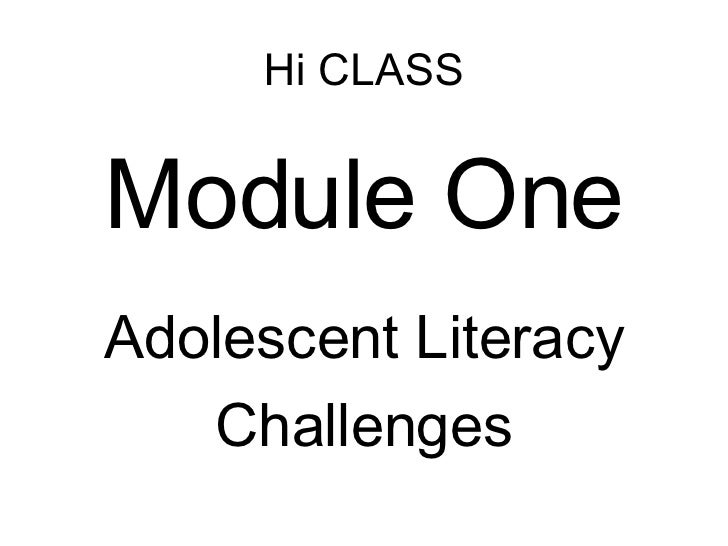 Hi CLASS <ul><li>Module One </li></ul><ul><li>Adolescent Literacy </li></ul><ul><li>Challenges </li></ul>