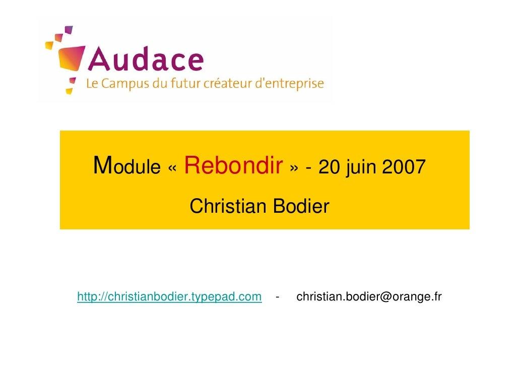 Module « Rebondir » - 20 juin 2007                     Christian Bodier    http://christianbodier.typepad.com   -   christ...