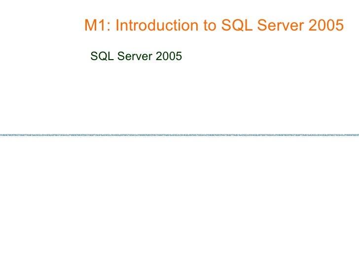 M1: Introduction to SQL Server 2005 SQL Server 2005