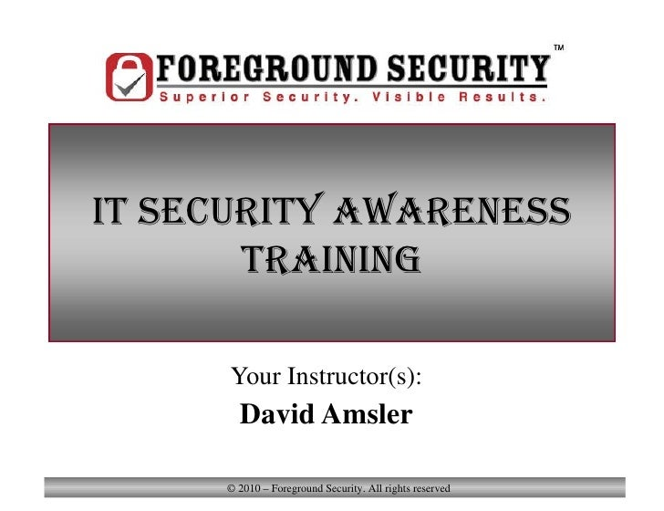 Your Instructor(s): David Amsler IT Security Awareness Training