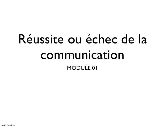 Réussite ou échec de la                      communication                           MODULE 01mardi 2 avril 13