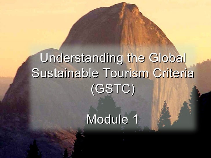 04/29/10 SPRE 2005 NK Bricker Understanding the Global Sustainable Tourism Criteria (GSTC) Module 1