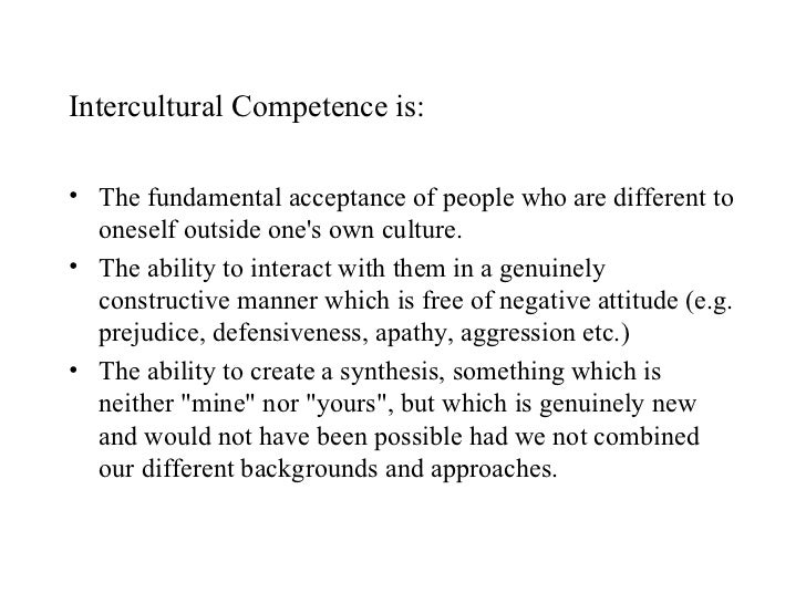 intercultural competence Intercultural competence (see spitzberg and changnon, 2009, for a more thorough discussion), although many are not based on actual research.