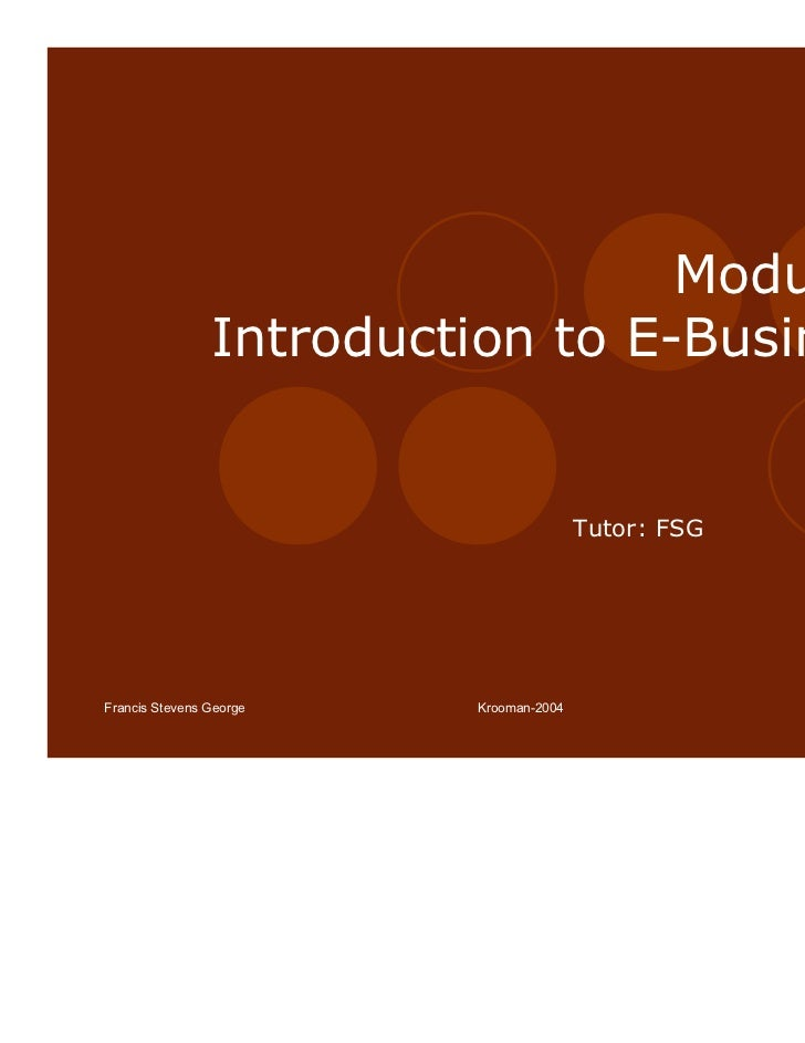 Module 1                Introduction to E-Business                                        Tutor: FSGFrancis Stevens George...
