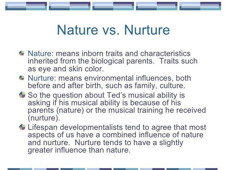 intelligence more nature than nurture What drives development nature, nurture  level of intelligence  characteristics such as personality are determined more by genetics (nature) than by nurture.