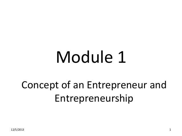 Module 1 Concept of an Entrepreneur and Entrepreneurship 12/5/2013  1
