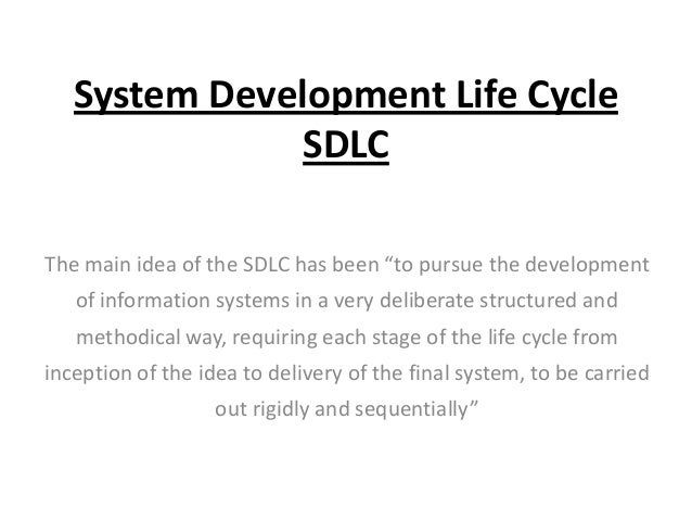 """System Development Life Cycle SDLC The main idea of the SDLC has been """"to pursue the development of information systems in..."""