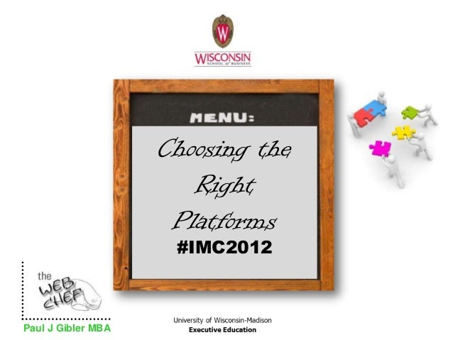Choosing the                       Right                     Platforms                     #IMC2012Paul J Gibler MBA
