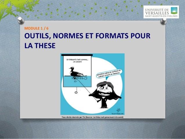 MODULE 1 / 6OUTILS, NORMES ET FORMATS POURLA THESE               Tous droits réservés par Tis (Source : La thèse nuit grav...