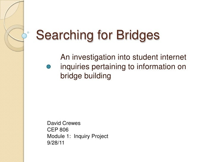 Searching for Bridges      An investigation into student internet      inquiries pertaining to information on      bridge ...