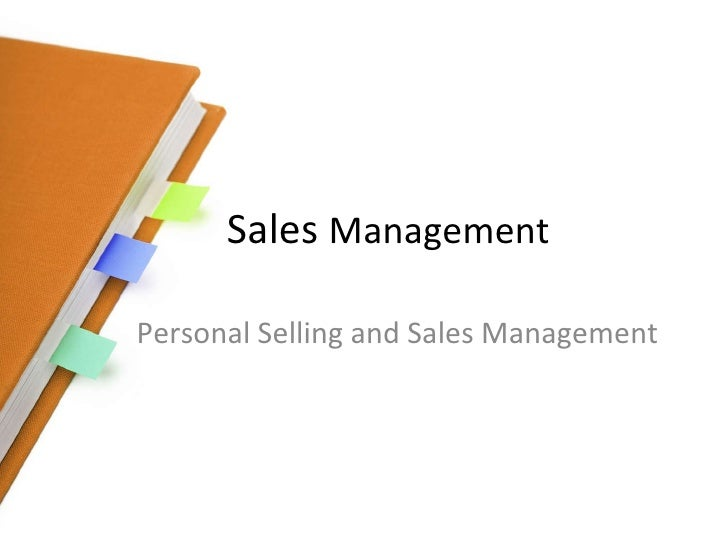 Sales  Management Introduction to Sales Management  And Personal Selling