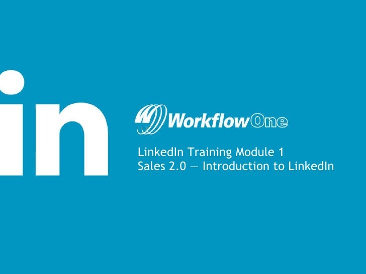 LinkedIn Training Module 1 Sales 2.0 — Introduction to LinkedIn