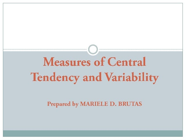 MEASURES OF CENTRAL TENDENCY AND VARIABILITY