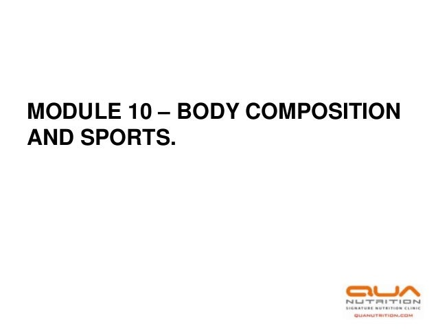 MODULE 10 – BODY COMPOSITIONAND SPORTS.