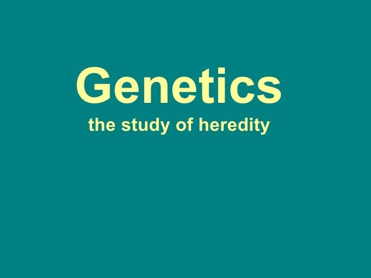 Genetics the study of heredity