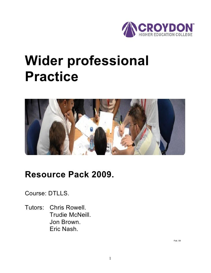 Wider professional Practice     Resource Pack 2009.  Course: DTLLS.  Tutors: Chris Rowell.         Trudie McNeill.        ...