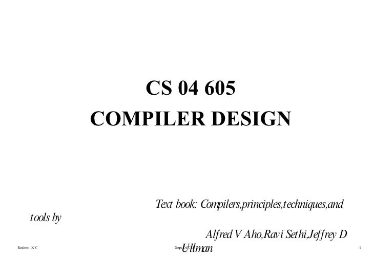 <ul><li>CS 04 605 </li></ul><ul><li>COMPILER DESIGN </li></ul><ul><li>Text book: Compilers,principles,techniques,and tools...