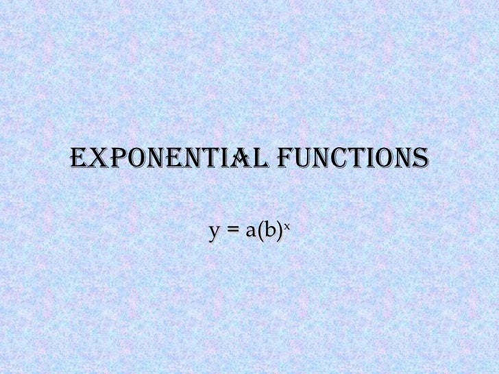 Exponential Functions y = a(b) x