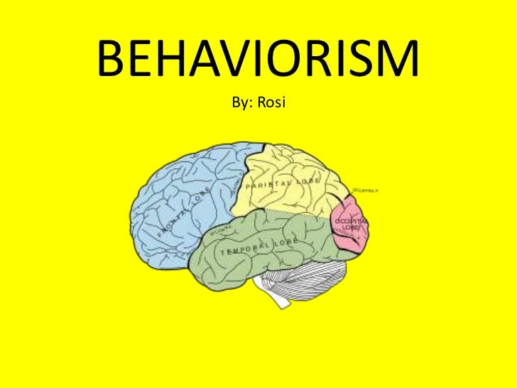 BEHAVIORISM    By: Rosi