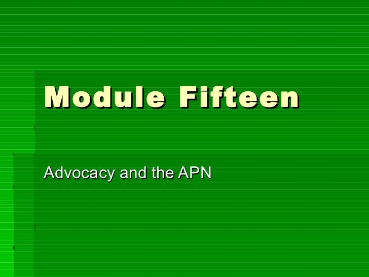 Module Fifteen Advocacy and the APN