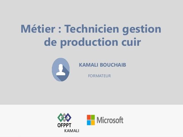 KAMALI BOUCHAIB FORMATEUR Métier : Technicien gestion de production cuir KAMALI