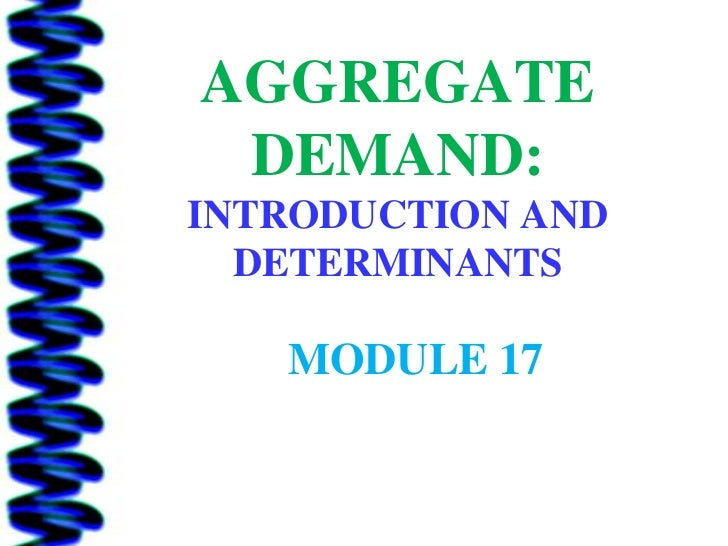 AGGREGATE DEMAND:INTRODUCTION AND  DETERMINANTS   MODULE 17