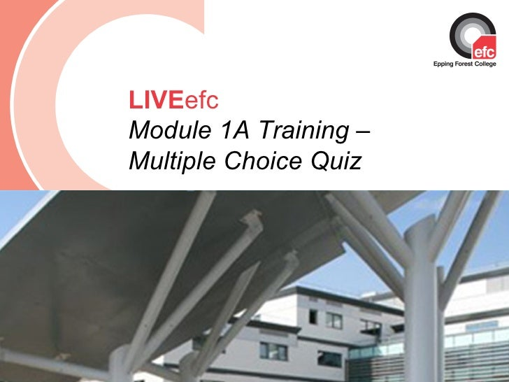 Date: July 2009 LIVE efc Module 1A Training – Multiple Choice Quiz
