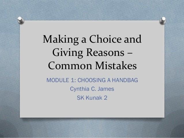Making a Choice and Giving Reasons – Common Mistakes MODULE 1: CHOOSING A HANDBAG Cynthia C. James SK Kunak 2