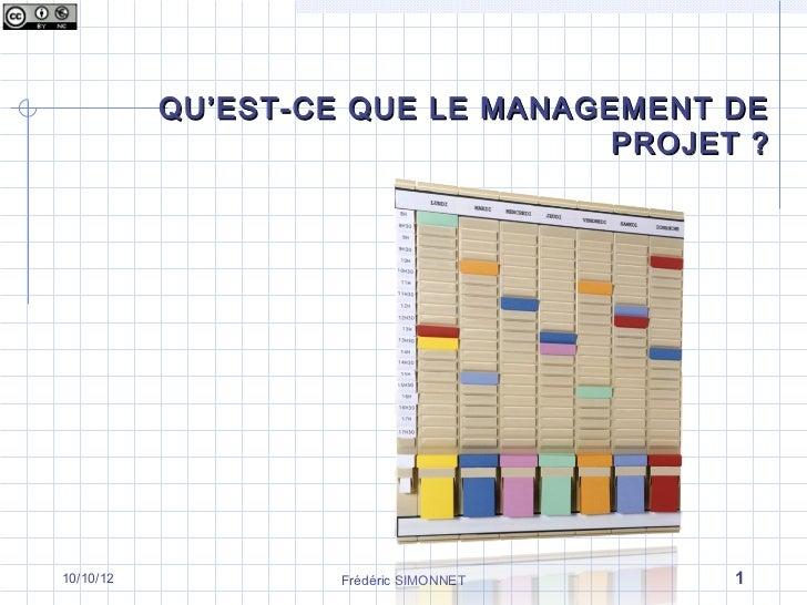 QU 'EST-CE QUE LE MANAGEMENT DE                                   PROJET ?10/10/12            Frédéric SIMONNET    1