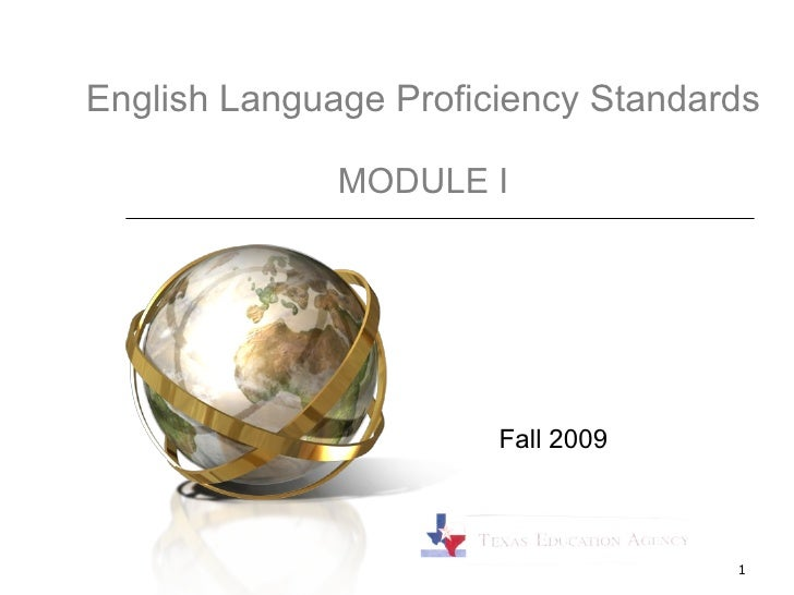 English Language Proficiency Standards MODULE I Fall 2009