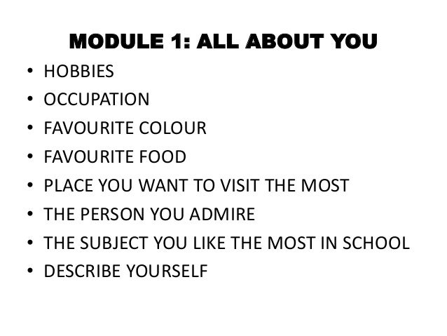 • • • • • • • •  MODULE 1: ALL ABOUT YOU HOBBIES OCCUPATION FAVOURITE COLOUR FAVOURITE FOOD PLACE YOU WANT TO VISIT THE MO...