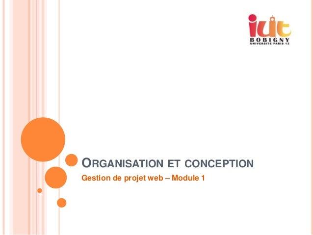 ORGANISATION ET CONCEPTIONGestion de projet web – Module 1