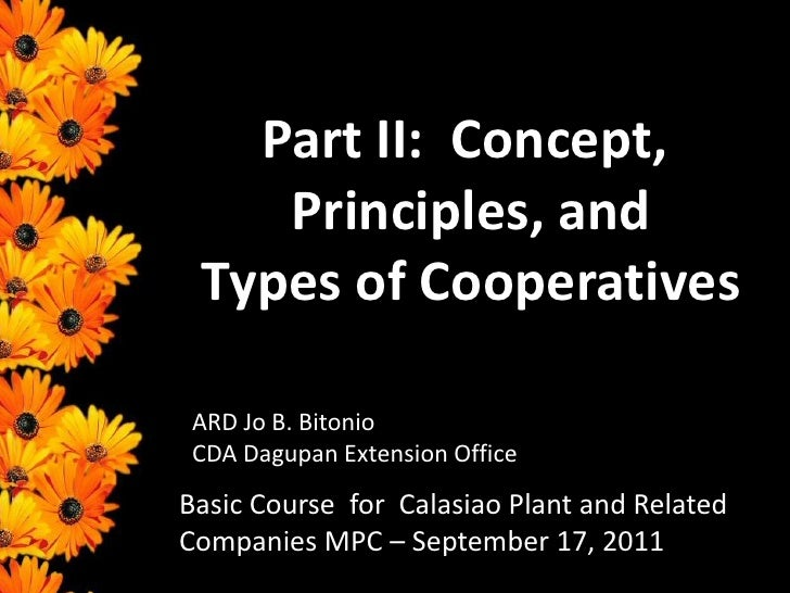 Part II:  Concept,<br />Principles, and<br /> Types of Cooperatives<br />ARD Jo B. Bitonio<br />CDA Dagupan Extension Offi...