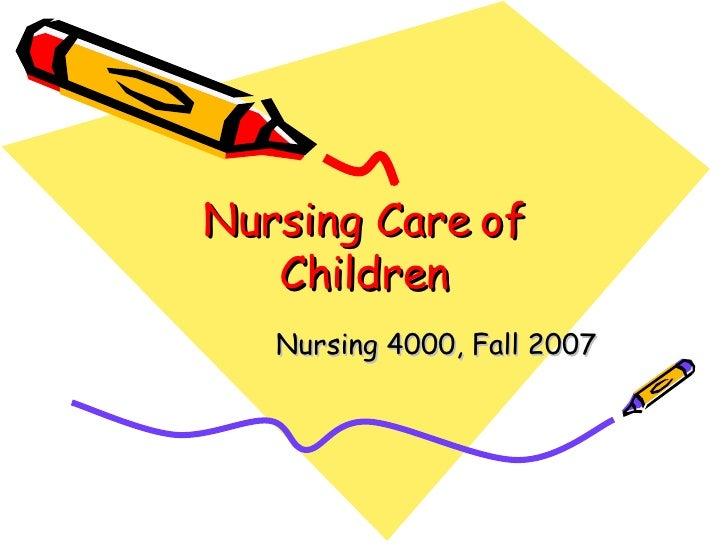 Nursing Care of Children Nursing 4000, Fall 2007