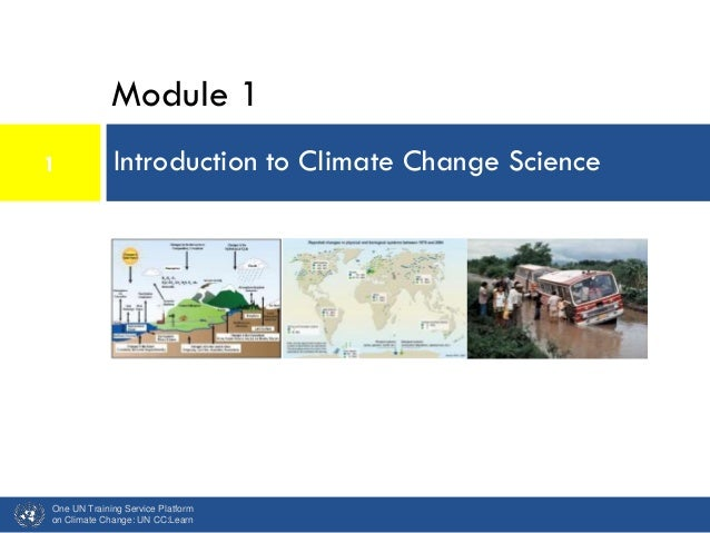 Module 1 Introduction to Climate Change Science One UN Training Service Platform on Climate Change: UN CC:Learn 1
