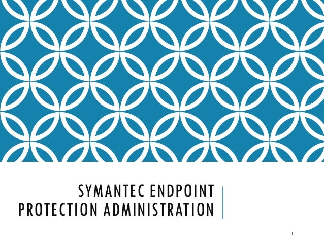 SYMANTEC ENDPOINT PROTECTION ADMINISTRATION 1