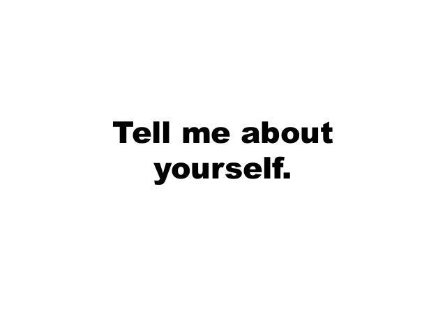 Tell me about yourself.