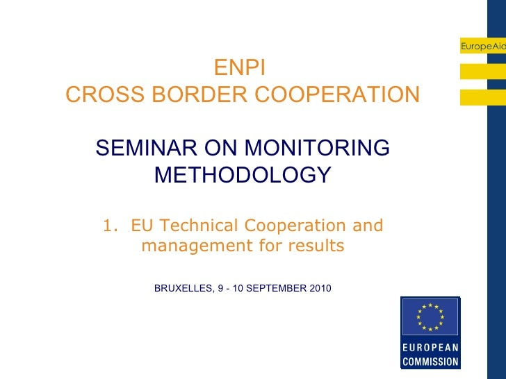 EuropeAid          ENPICROSS BORDER COOPERATION  SEMINAR ON MONITORING      METHODOLOGY  1. EU Technical Cooperation and  ...