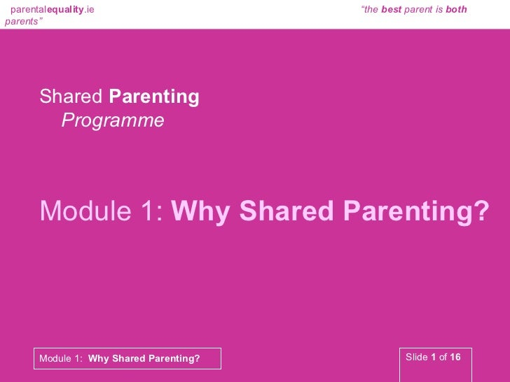 Shared  Parenting   Programme Module 1:  Why Shared Parenting?