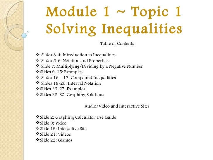Module 1 ~ Topic 1 Solving Inequalities <ul><li>Table of Contents </li></ul><ul><li>Slides 3-4: Introduction to Inequaliti...